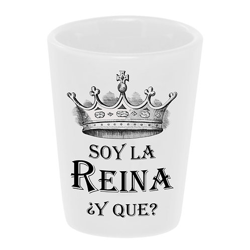 """Soy La Reina"" Shot Glass"