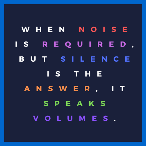 WHEN NOISE IS REQUIRED, BUT SILENCE IS T