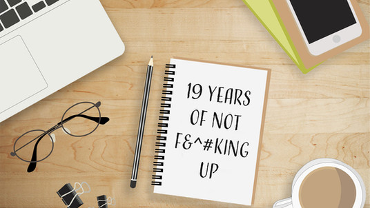 Blog: 19 Years of Not F&^#king Up
