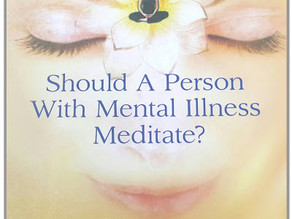 Should A Person With Mental Illness Meditate?