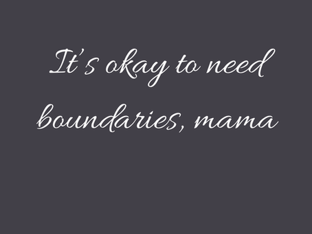 It's Okay to Need Boundaries, Mama