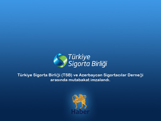 Türkiye ve Azerbaycan Sigorta Mutabakatı İmzalandı