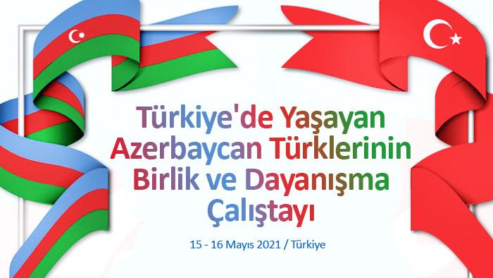 Azerbaycan Türkleri Çalıştayı 15 - 16 Mayıs 2021