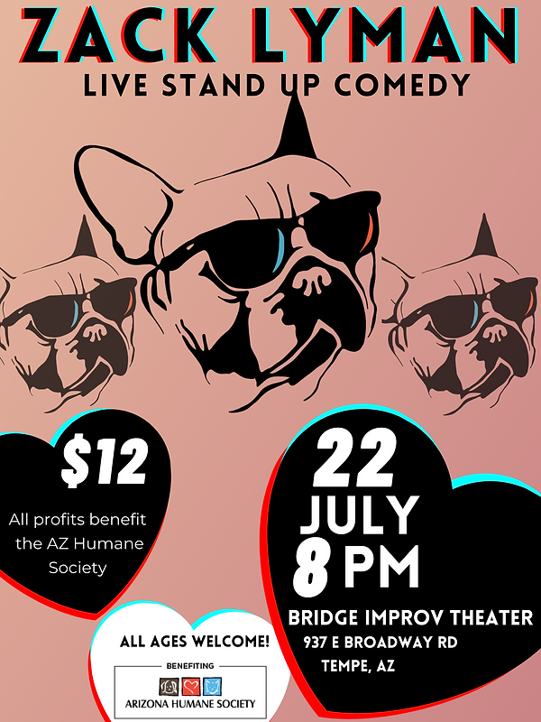 Zack Lyman's Stand-Up Comedy Tour Event at The Bridge Improv Theater. Tickets are $12. Show scheduled for July 22 and 8:00 PM. All ages welcome. All proceeds benefit the Arizona Humane Society