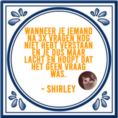 SPREUK DOOR: SHIRLEY