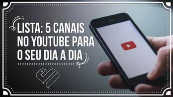 Cinco Canais no Youtube Que Podem Otimizar Sua Vida
