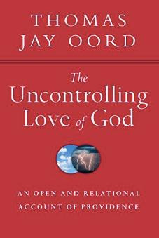 The Uncontrolling Love of God: Thomas J. Oord