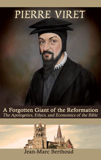 Pierre Viret: A Forgotten Giant of the Reformation