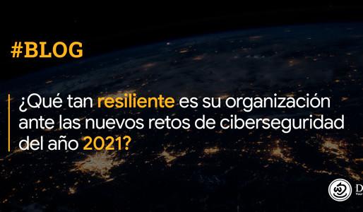 ¿Qué tan resiliente es su organización ante los nuevos retos de ciberseguridad del año 2021?