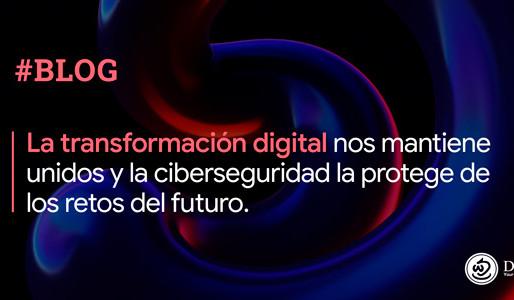 La transformación digital nos mantiene unidos y la ciberseguridad la protege de los retos del futuro