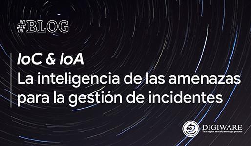 IoCs & IoAs: La inteligencia de las amenazas para la gestión de incidentes
