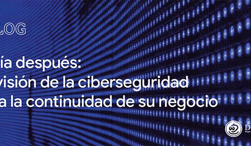 El día después: la visión de la ciberseguridad para la continuidad de su negocio
