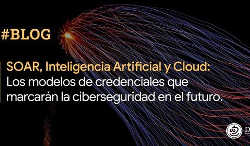SOAR, AI y Cloud: Los modelos de credenciales que marcarán la ciberseguridad en el futuro