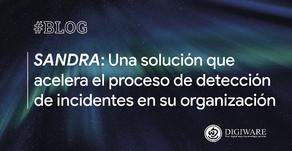 SANDRA: Una solución que acelera el proceso de detección de incidentes en su organización.