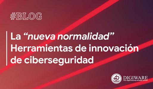"""La """"nueva normalidad"""". Herramientas de innovación de ciberseguridad"""