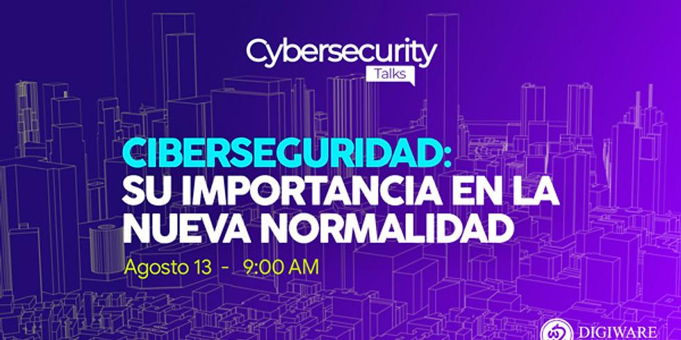Cybersecurity Talks | Ciberseguridad: su importancia en la nueva normalidad