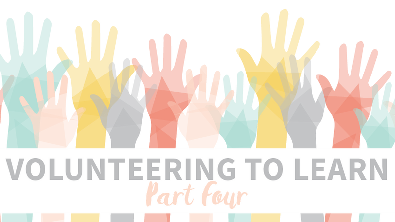 Volunteering to Learn, Part Four