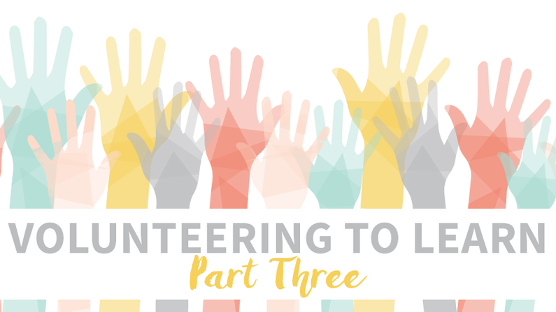 Volunteering to Learn, Part Three