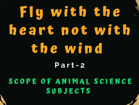 FLY WITH THE HEART NOT WITH THE WIND- II: Scope of Animal Science Subjects