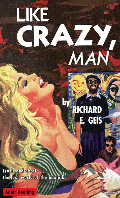 Like Crazy, Man by Richard E. Geis