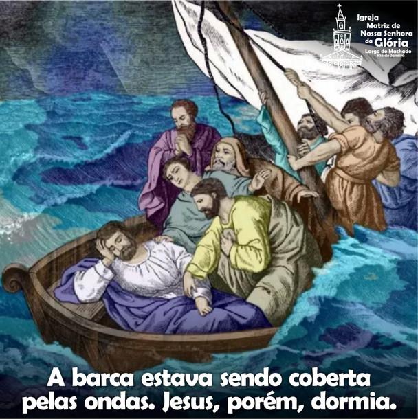 A barca estava sendo coberta pelas ondas. Jesus, porém, dormia.
