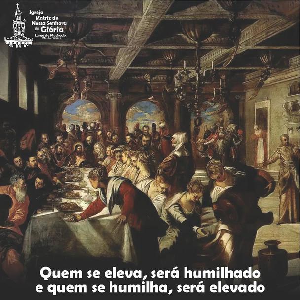 """""""Quem se eleva, será humilhado e quem se humilha, será elevado."""" Lc 14,11"""