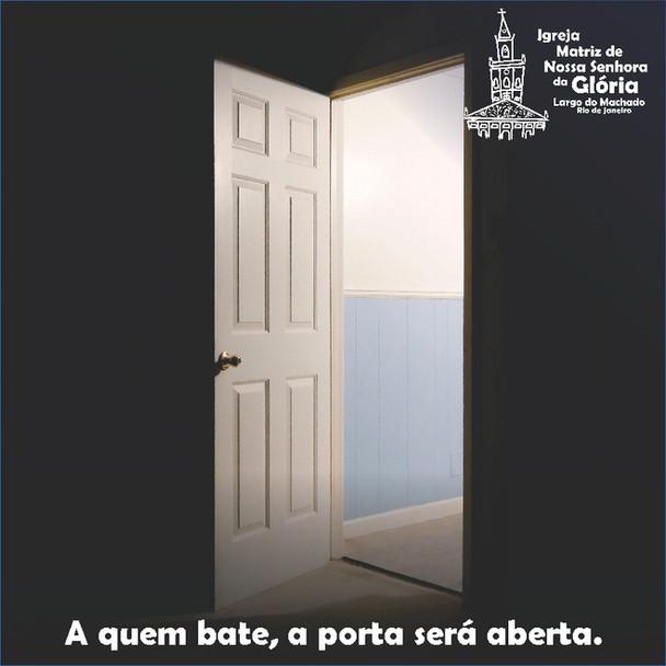 """""""A quem bate, a porta será aberta."""" Mt 7,8"""