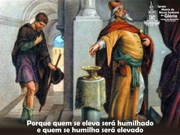 Porque quem se eleva será humilhado e quem se humilha será elevado.