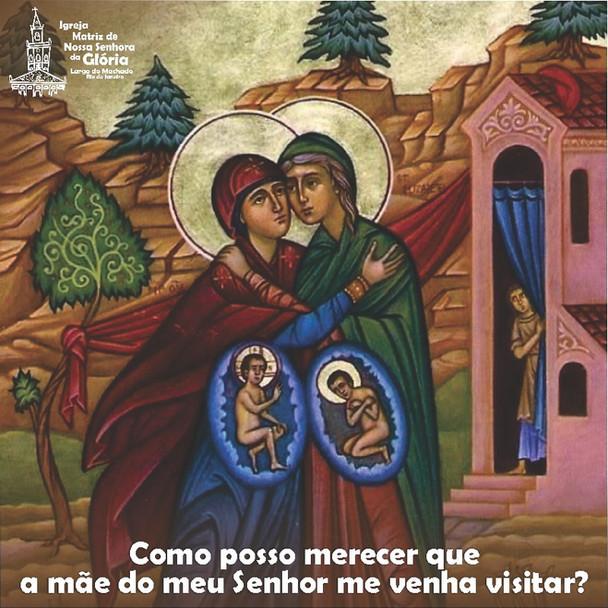 Como posso merecer que a mãe do meu Senhor me venha visitar? (Lc 1,43)