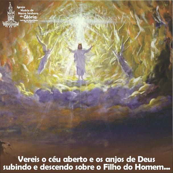 Vereis o céu aberto e os anjos de Deus subindo e descendo sobre o Filho do Homem... (Jo 1,51)