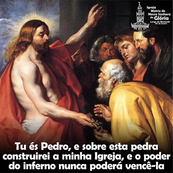 Tu é Pedro, e sobre esta pedra construirei a minha Igreja, e o poder do inferno nunca poderá vencê-l