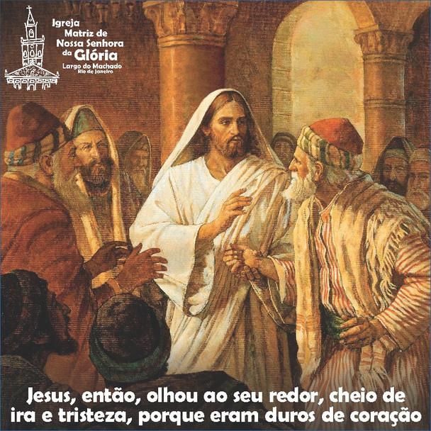"""""""Jesus, então, olhou ao seu redor, cheio de ira e tristeza, porque eram duros de coração"""" Mc 3,5"""