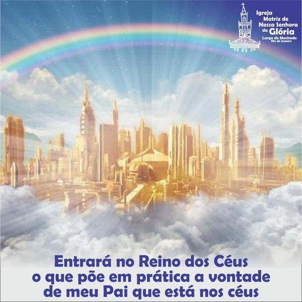 """""""Entrará no Reino dos Céus o que põe em prática a vontade de meu Pai que está nos céus."""""""