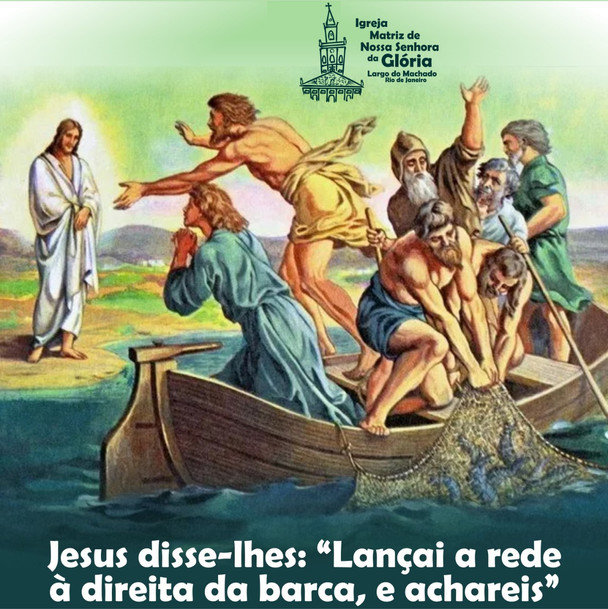 Jesus disse-lhes, lançai a rede à direita da barca, e achareis.