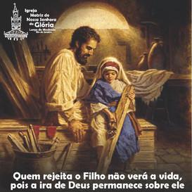 """""""Quem rejeita o Filho não verá a vida, pois a ira de Deus permanece sobre ele"""". Jo 3,35"""