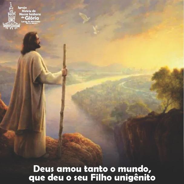 Deus amou tanto o mundo, que deu o seu Filho unigênito. (Jo 3,13)