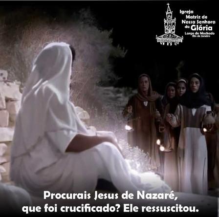 """""""Procurais Jesus de Nazaré, que foi crucificado? Ele ressuscitou."""" Mc 16, 6-7"""