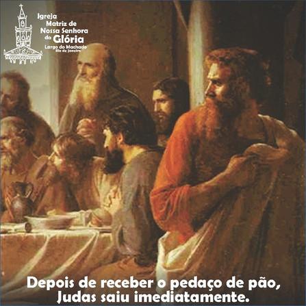 """""""Depois de receber o pedaço de pão, Judas saiu imediatamente."""" Jo 13,30"""