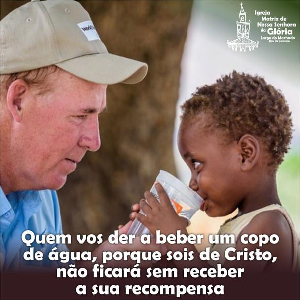 Quem vos der a beber um copo de água, porque sois de Cristo, não ficará sem a sua recompensa.