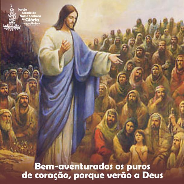 Bem-aventurados os puros de coração, porque verão a Deus. (Mt 5,8)
