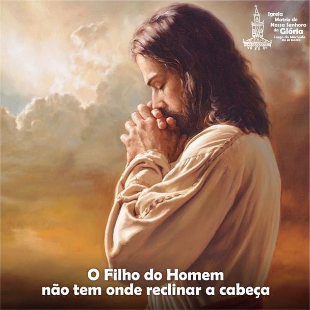 """O Filho do Homem não tem onde reclinar a cabeça."""" (Mt 8,20)"""