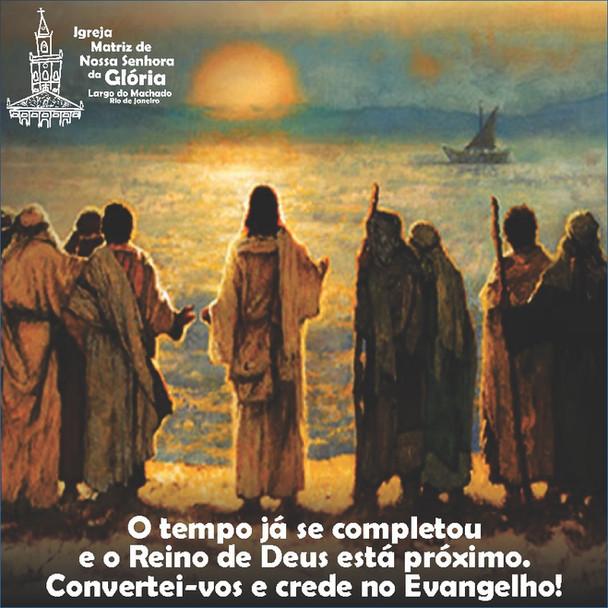 """""""O tempo já se completou e o Reino de Deus está próximo. Convertei-vos e crede no Evangelho!""""Mc 1,15"""