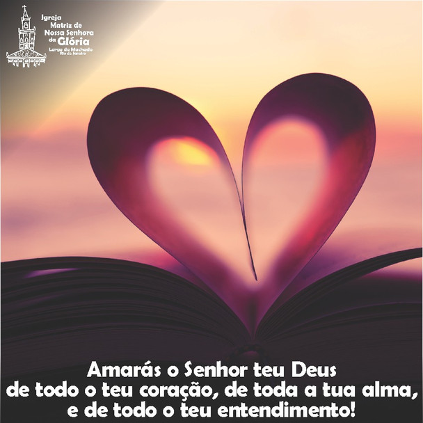 Amarás o Senhor teu Deus de todo o teu coração, de toda a tua alma, e de todo o teu entendimento! (M