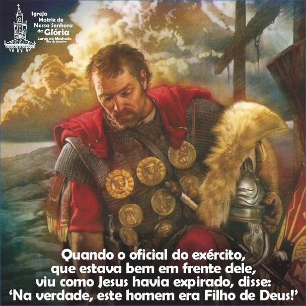 """""""Quando o oficial do exército, que estava bem em frente dele, viu como Jesus havia expirado, disse:"""