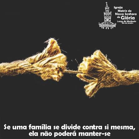 Se uma família se divide contra si mesma, ela não poderá manter-se. Mc 3,25