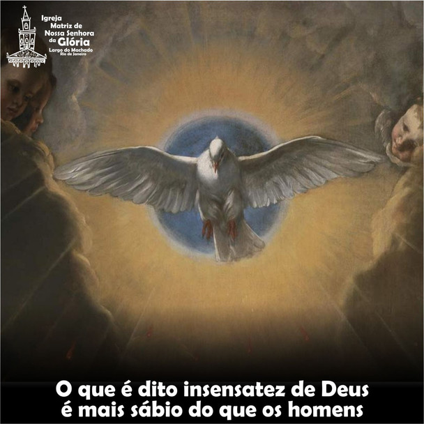 O que é dito insensatez de Deus é mais sábio do que os homens.  (1Cor 1,25)