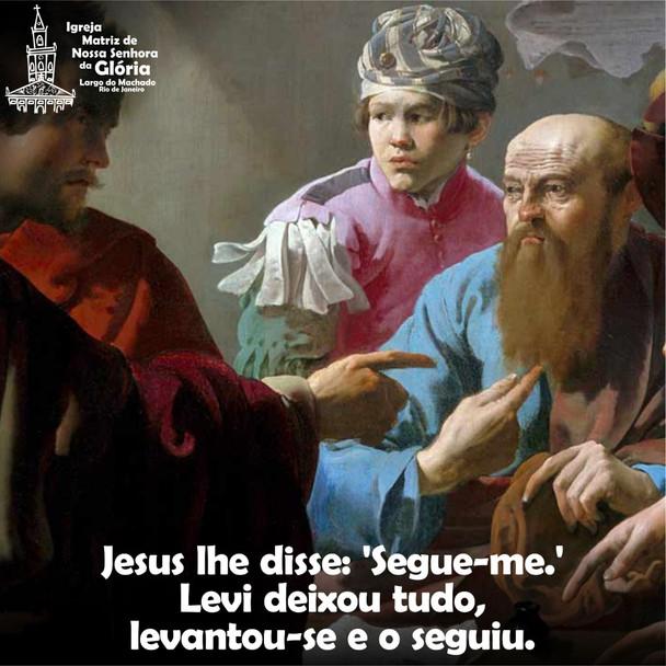 Jesus lhe disse: 'Segue-me.' Levi deixou tudo, levantou-se e o seguiu.