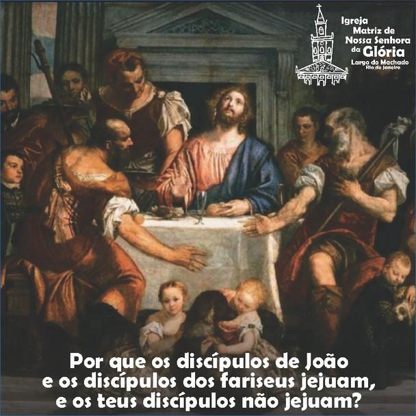 'Por que os discípulos de João e os discípulos dos fariseus jejuam, e os teus discípulos não jejuam?