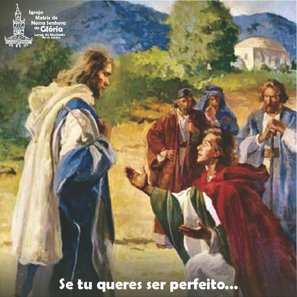 Se tu queres ser perfeito... (Mt 19, 21)