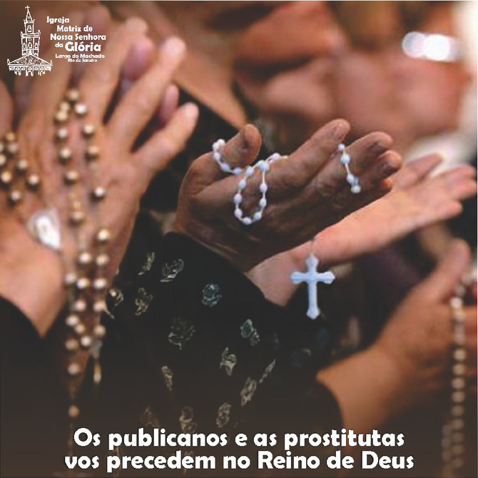 Os publicanos e as prostitutas vos precedem no Reino de Deus. (Mt 21,31)
